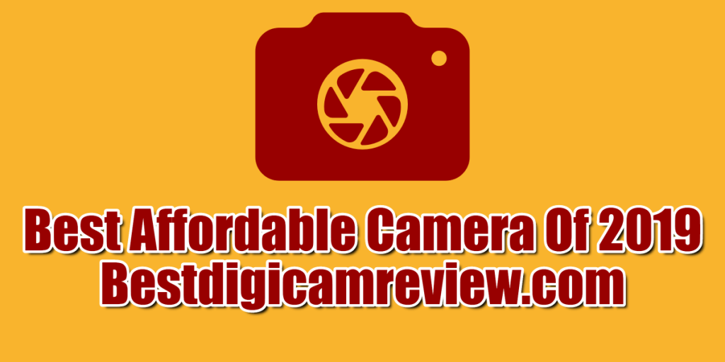 Best affordable camera in 2019 Comparisons and Buying Guide